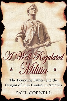 A Well-Regulated Militia By Cornell, Saul