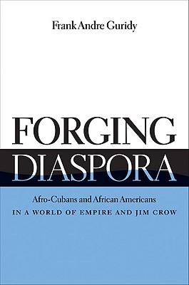 Forging Diaspora By Guridy, Frank Andre